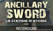 LA TRILOGIA DEL RADCH: ANCILLARY SWORD, LA STAZIONE DI ATHOEK