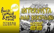 LUCCA 2016: INCONTRO CON MAX BERTOLINI, HANGAR 66 – Intervista