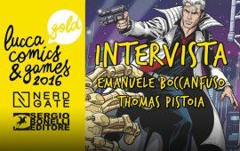 LUCCA 2016: INCONTRO CON EMANUELE BOCCANFUSO E THOMAS PISTOIA- Intervista