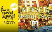 LUCCA 2016: INCONTRO CON MANFREDI TORALDO, MANFONT – Intervista